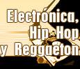 Electrónica, Hip hop y Reggaeton
