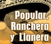 Popular, Ranchera y Llanera